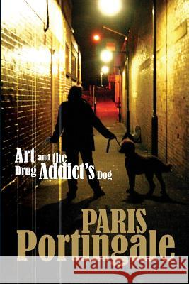 Art and the Drug Addict's Dog Paris Portingale 9780992504618