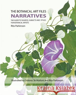 The Botanical Art Files: Narratives Rita Mary Parkinson Dolores Sk Malloni Rita Mary Parkinson 9780992562441