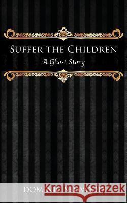 Suffer the Children: A Ghost Story Dominic Selwood   9780992633233