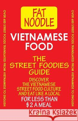 Vietnamese Food. The Street Foodies Guide. : Over 600 Street Foods Translated Into English. Eat Like A Local For Less Than $2 A Meal. Bruce Blanshard Sue Blanshard 9780992811440