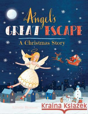 Angel's Great Escape: A Christmas Story Kirstie Rowson Kristyna Litten  9780992840815 And So We Begin Ltd
