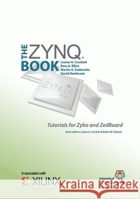 The Zynq Book Tutorials for Zybo and Zedboard Louise H. Crockett Ross a. Elliot Martin a. Enderwitz 9780992978730