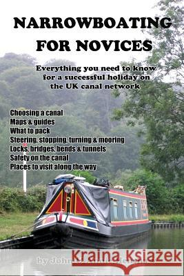 Narrowboating for Novices: Everything You Need to Know for a Successful Holiday on the UK Canal Network John Henshaw Annie Henshaw 9780993073991