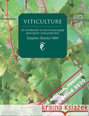 Viticulture: An introduction to commercial grape growing for wine production Stephen Skelton MW   9780993123559