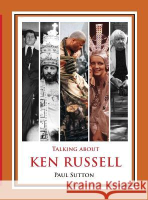 Talking about Ken Russell (Deluxe Edition) Paul Sutton 9780993177026