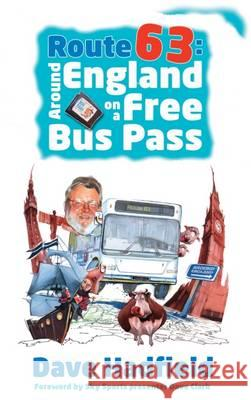 Route 63 Around England on a Free Bus Pass Hadfield, Dave 9780993188206