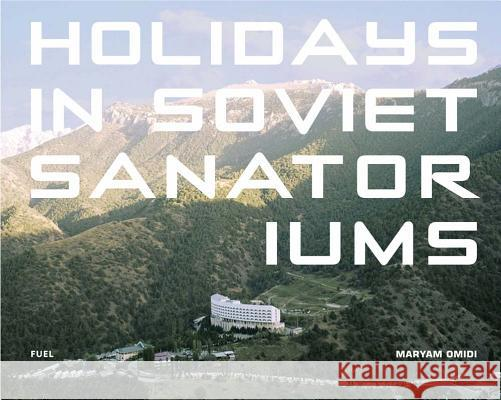 Holidays in Soviet Sanatoriums Maryam Omidi 9780993191190