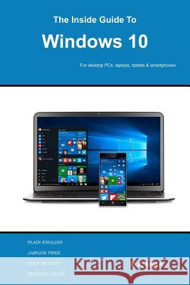 The Inside Guide to Windows 10: For Desktop Computers, Laptops, Tablets and Smartphones P. a. Stuart 9780993266195