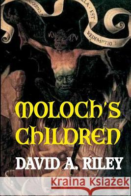 Moloch's Children David a. Riley 9780993288814