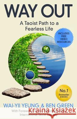 Way Out: A Daoist Path to a Fearless Life Wai-Yii Yeung Ben Green 9780993299179