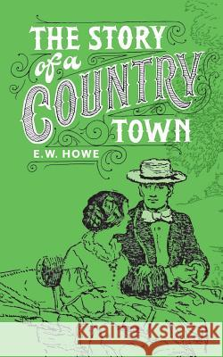 Story of a Country Town Edgar Watson Howe William Dean Howells  9780993299926
