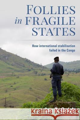 Follies in Fragile States: How International Stabilisation Failed in the Congo Ian D. Quick 9780993302015