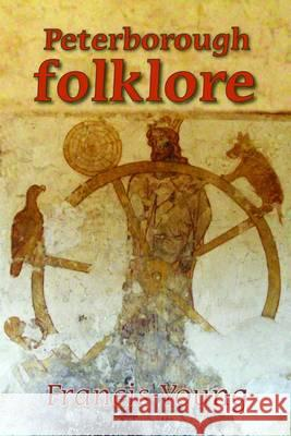 Peterborough Folklore  Young, Francis 9780993306976