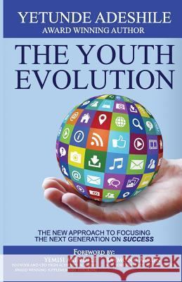 The Youth Evolution: The New Approach to Focusing the Next Generation on Success Yetunde Juliet Adeshile Temitope Ashamu How2Become 9780993315909 RJ Emmanuel Ltd