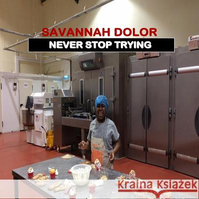 Savannah Dolor: Never Stop Trying Savannah Dolor Kandy Dolor 9780993478727