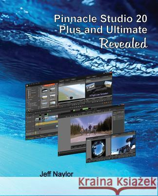 Pinnacle Studio 20 Plus and Ultimate Revealed Jeff Naylor   9780993487101