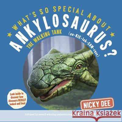 What's So Special About Ankylosaurus: Look Inside to Discover How Dinosaurs Looked and Lived Nicky Dee Gary Hanna  9780993529306