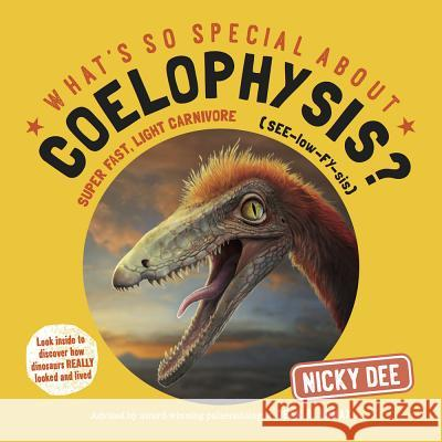 What's So Special About Coelophysis: Look Inside to Discover How Dinosaurs Really Looked and Lived Gary Hanna   9780993529337