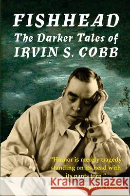 Fishhead: The Darker Tales of Irvin S. Cobb Irvin S. Cobb David A. Riley Linden Riley 9780993574245
