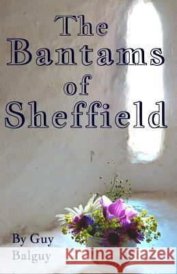 The Bantams of Sheffield Guy Balguy Steven Kay (University of Rhode Island)  9780993576218