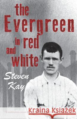 The Evergreen in Red and White Steven Kay 9780993576232