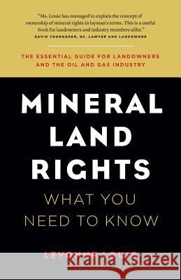 Mineral Land Rights: What You Need to Know Levonne Louie   9780993803703