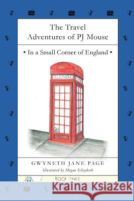 The Travel Adventures of Pj Mouse: In a Small Corner of England Gwyneth Jane Page Megan Elizabeth 9780993816116 Pj Mouse