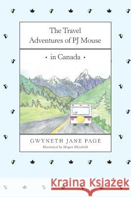 The Travel Adventures of Pj Mouse: In Canada Gwyneth Jane Page Megan Elizabeth 9780993816130 Pj Mouse