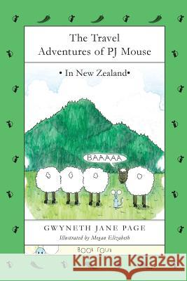 The Travel Adventures of Pj Mouse: In New Zealand Gwyneth Jane Page Megan Elizabeth 9780993816147 Pj Mouse