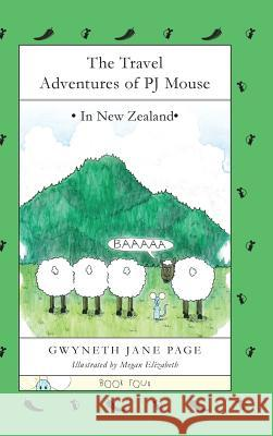 The Travel Adventures of Pj Mouse: In New Zealand Gwyneth Jane Page Megan Elizabeth 9780993816154 Pj Mouse