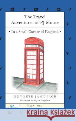 The Travel Adventures of Pj Mouse: In a Small Corner of England Gwyneth Jane Page Megan Elizabeth 9780993816161 Pj Mouse