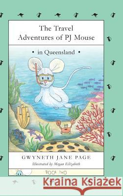 The Travel Adventures of Pj Mouse: In Queensland Gwyneth Jane Page Megan Elizabeth 9780993816178 Pj Mouse
