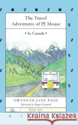 The Travel Adventures of Pj Mouse: In Canada Gwyneth J. Page Megan Elizabeth 9780993816185 Pj Mouse