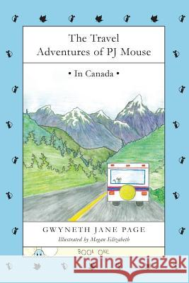 The Travel Adventures of Pj Mouse: In Canada Gwyneth Jane Page Megan Elizabeth 9780993816192 Pj Mouse