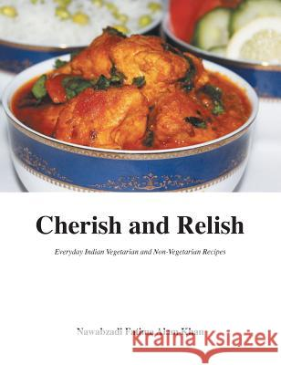 Cherish and Relish: Everyday Indian Vegetarian and Non-Vegetarian Recipes (Hardback) Nawabzadi Fatima Ala Fatima M. Quadry 9780993842405