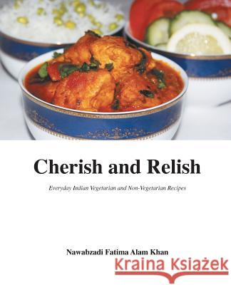 Cherish and Relish: Everyday Indian Vegetarian and Non-Vegetarian Recipes (Paperback) Nawabzadi Fatima Ala Fatima M. Quadry 9780993842429