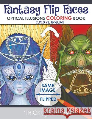 Fantasy Flip Faces: Optical Illusions Coloring Book (Elves vs. Goblins) 'Trick Slattery 'Trick Slattery 9780993866920