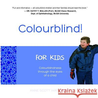 Colourblind! for Kids: Colourblindness Through the Eyes of a Child Anne Scott Watkinson 9780993920202