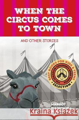 When the Circus Comes to Town and Other Stories Margot Maddison-Macfadyen Deb Borsos Brenda Hewer 9780994077301