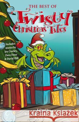 The Best of Twisty Christmas Tales: Edited by Peter Friend, Eileen Mueller & A.J.Ponder. Includes Stories by Joy Cowley, David Hill, Dave Freer & Lyn Phantom Feather Press William Cook Debbie Cowens 9780994115508