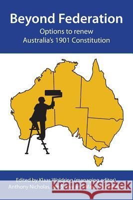 Beyond Federation: Options to Renew Australia's 1901 Constitution Klaas Woldring   9780994187109