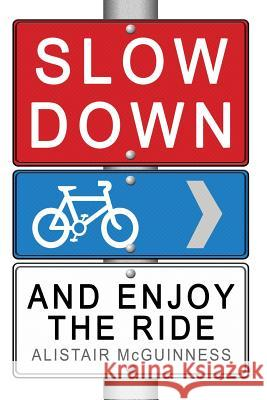 Slow Down and Enjoy the Ride Alistair McGuinness 9780994316530 Bongo Books