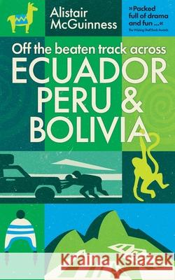 Half a World Away: Travels in Ecuador, Peru and Bolivia Alistair McGuinness 9780994316578 Bongo Books