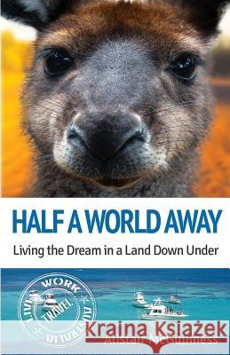 Half a World Away: Living the Dream in a Land Down Under Alistair McGuinness 9780994316592 Bongo Books