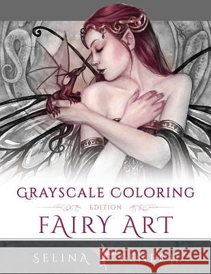 Fairy Art - Grayscale Coloring Edition Selina Fenech 9780994355492 Fairies and Fantasy Pty Ltd
