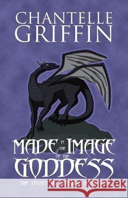 Made in the Image of the Goddess: The Legacy of Zyanthia - Book One Chantelle Griffin 9780994392107