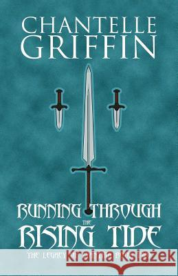 Running Through the Rising Tide: The Legacy of Zyanthia - Book Two Chantelle Griffin 9780994392121