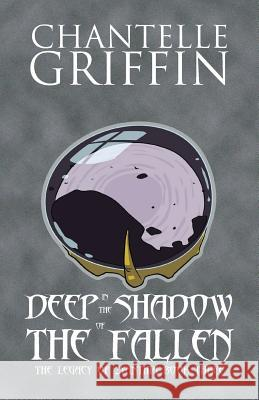 Deep in the Shadow of the Fallen: The Legacy of Zyanthia - Book Three Chantelle Griffin 9780994392145