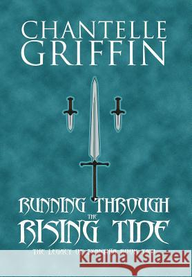 Running Through the Rising Tide: The Legacy of Zyanthia - Book Two Chantelle Griffin 9780994392176