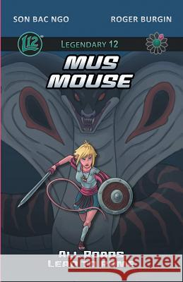 Legendary 12: Mus Mouse Vol. 1: All Roads Lead to Rome Son Bac Ngo Roger Burgin 9780994494726